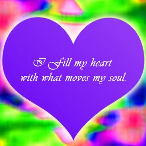 I fill my heart with what moves my soul by Angela Star,
