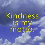Kindness is my motto by Angela Star.