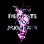 I dedicate to meditate by Angela Star.