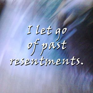 I let go of past resentments by Angela Star.
